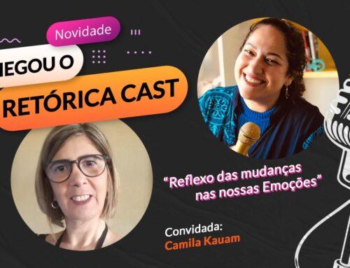 RETORICA CAST: 2º episódio – com Camila Kauam